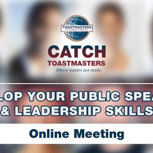 CATCH TOASTMASTER - Virtual Online Meeting - Develop Communication and Leadership Skills